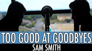 Video Too Good At Goodbyes - Sam Smith download MP3, 3GP, MP4, WEBM, AVI, FLV Januari 2018