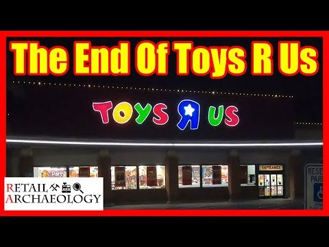 The End of Toys R Us: All US and UK Stores Are Closing! | Retail Archaeology