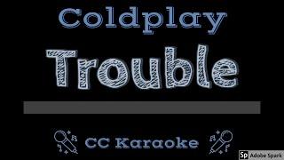 Coldplay • Trouble (CC) [Karaoke Instrumental Lyrics]