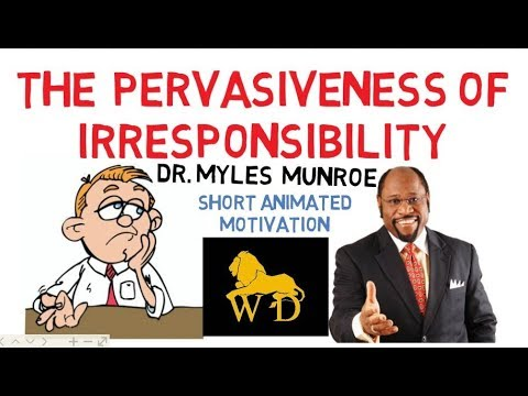 WHY YOUR PRAYERS ARE NOT ANSWERED ----- IRRESPONSIBILITY by Dr Myles Munroe