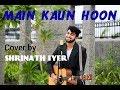 MAIN KAUN HOON Secret Superstar Aamir Khan Amit Trivedi COVER BY SHRINATH IYER mp3