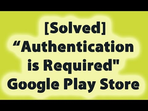 "[Solved] ""Authentication Is Required"" Google Play Store Error"