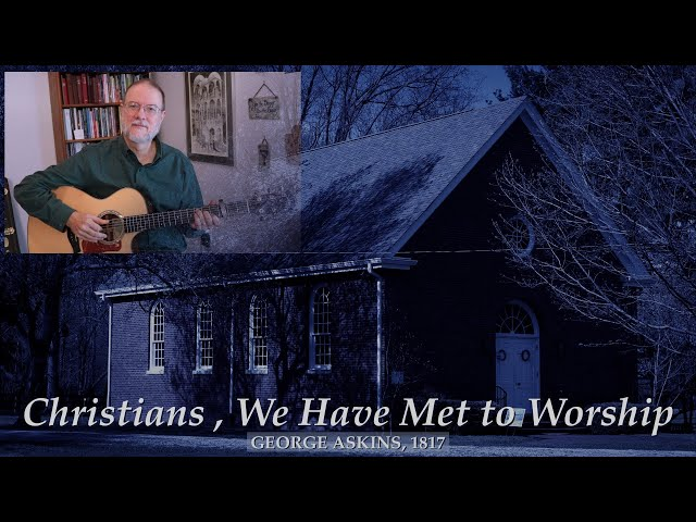 Christians We Have Met to Worship