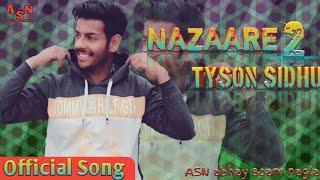 NAZAARE 2 TYSON SIDHU || NEW 2019 PUNJABI SONG HD VIDEO