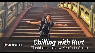 Chilling with Kurt: Flashback to New Year's In China