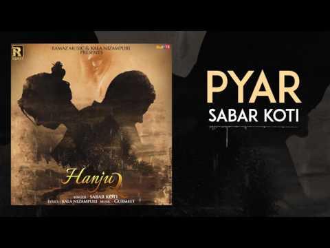Pyar | Sabar Koti | Hanju 2 | Latest Punajbi Songs 2017