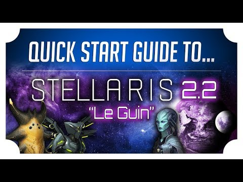 The Quick Start Guide to Stellaris 2.2 - Le Guin Update