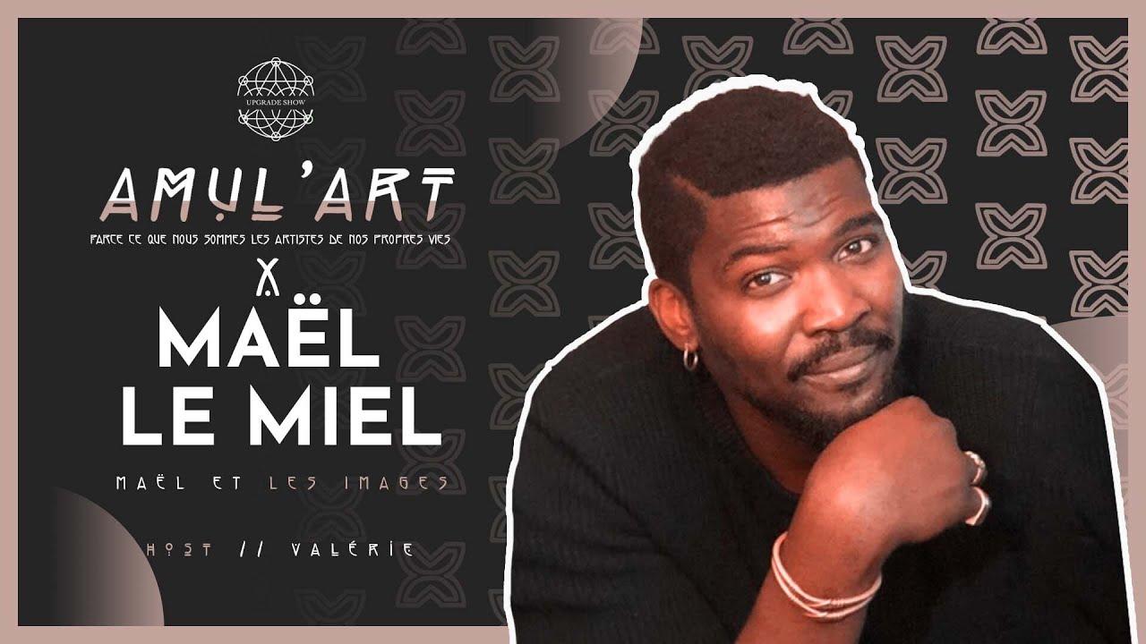 EPISODE 4: MAEL ET LES IMAGES | MAEL POUR AMUL'ART