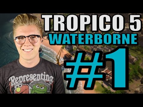 Let's Play Tropico 5: Waterborne [Gameplay] Part 1 - El Ojo De Dios!