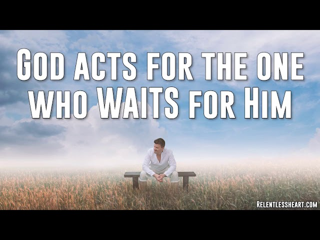 God Acts in Behalf of the One Who Waits for Him