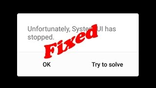 How to fix Unfortunately System UI has stopped working in Android
