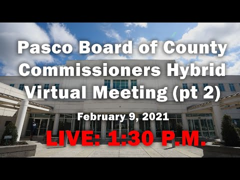 02.09.2021 Pasco Board Of County Commissioners Hybrid Virtual Meeting (Afternoon Session)