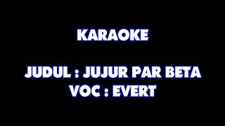 KARAOKE - JUJUR PAR BETA - EVERT