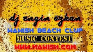 Mawısh Beach Clup (music contest)-[DJ ENGİN öZKAN] 2013 TE MAWISH TE SİZLERLE..