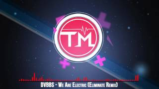 DVBBS - We Are Electric (Eliminate Remix)