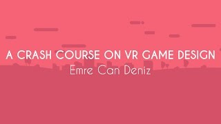 [PBP17] A Crash Course on VR Game Design – Emre Can Deniz