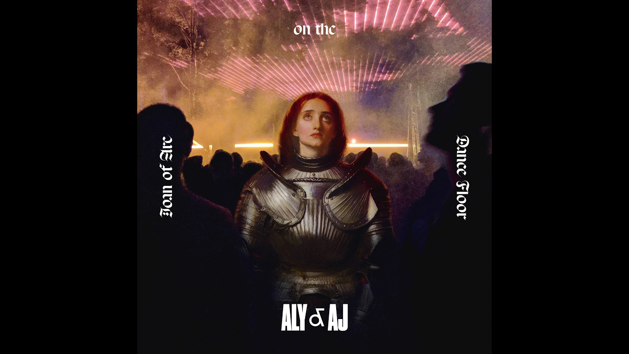 Aly & AJ - Joan of Arc on the Dance