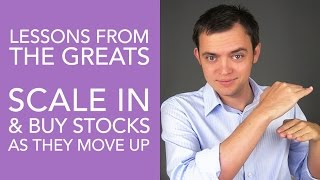 Scale In & Buy Stocks as they Move Up - NOT Down! [Lessons from the Greats]