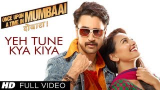Yeh Tune Kya Kiya Full Song Once upon A Time In Mumbaai Dobara | Akshay Kumar, Sonakshi Sinha