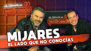 MIJARES, el lado que NO CONOCÍAS | La entrevista con Yordi Rosado