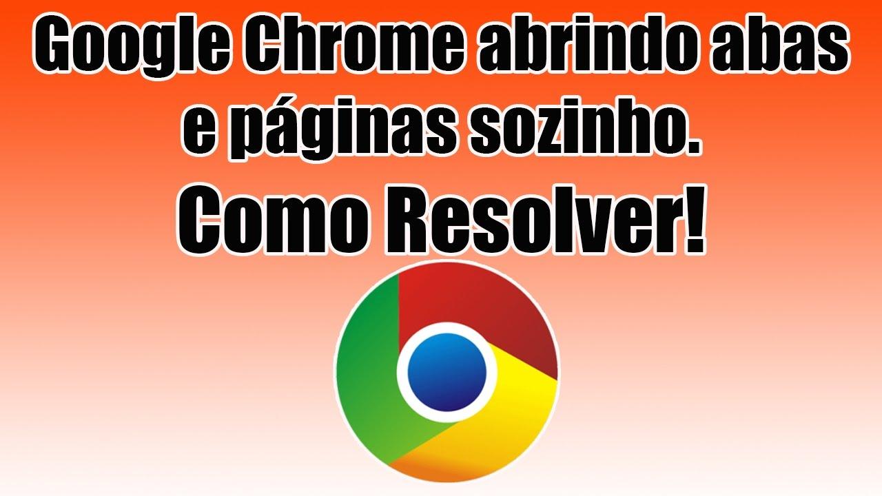 Google Chrome Abrindo Abas E Paginas Sozinho Como Resolver Youtube