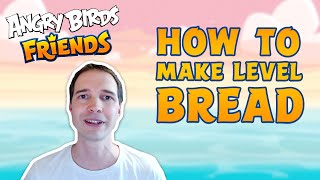 Angry Birds Friends | How To Make A Game - New Level BREAD!