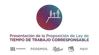 Presentación de la Proposición de Ley de tiempo de trabajo corresponsable