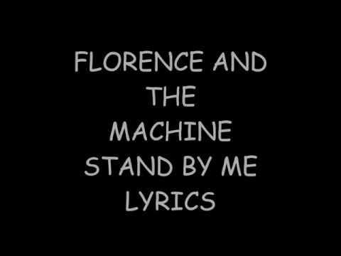 Mix - Florence and The Machine - Stand by me ( Final Fantasy XV) Lyrics