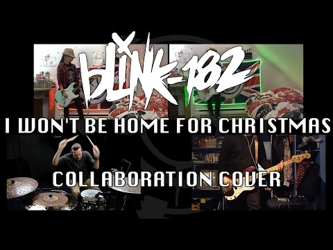 blink-182 - I WON'T BE HOME FOR CHRISTMAS (Collaboration Cover - Drums, Bass & Guitar)