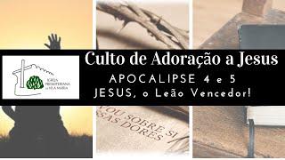 CULTO DE ADORAÇÃO A JESUS - APOCALIPSE 4 E 5