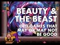 Beauty & the beast review - Old games that may or may not be good