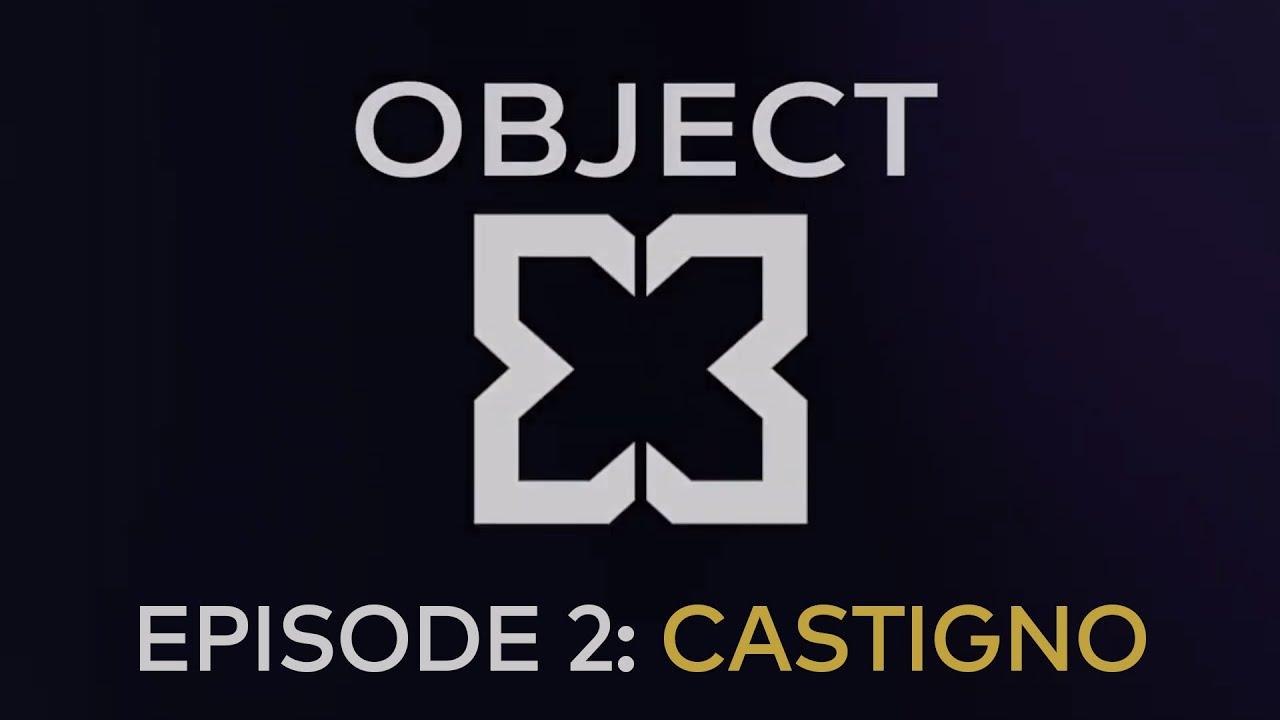 OBJECT X - EPISODE 2 - CASTIGNO