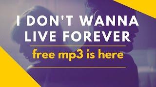 Taylor Swift & ZAYN -  I Don't Wanna Live Forever (Fifty Shades Darker) FREE MP3