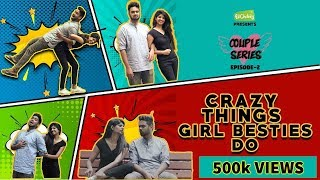 Crazy Things Girl Besties Do | Couple Series EP-2 | Put Chutney