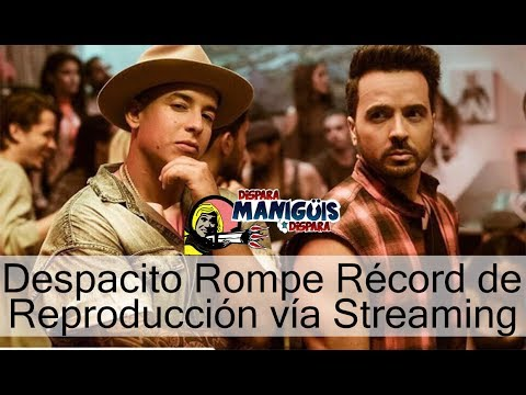 Despacito rompe Récord de Reproducción vía Streaming