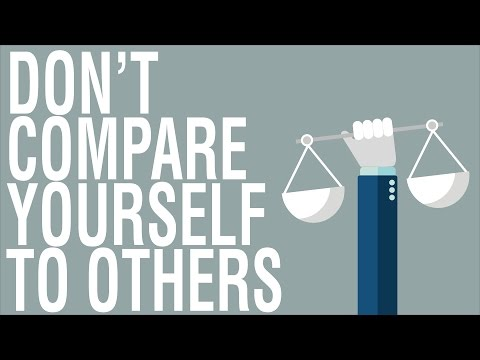 DON'T COMPARE YOURSELF TO OTHERS - WHY YOU SHOULD STOP COMPARING YOURSELF TO OTHER PEOPLE