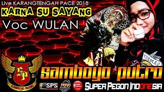 KARNA SU SAYANG Voc WULAN Cover SUPER PEGON INDONESIA == SAMBOYO PUTRO Live KARANGTENGAH 2018