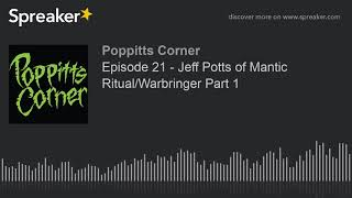Episode 21 – Jeff Potts of Mantic Ritual/Warbringer Part 1