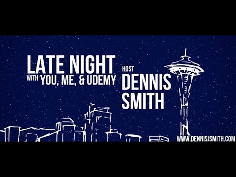 Late Night With You, Me, and Udemy - Hosted By Dennis Smith