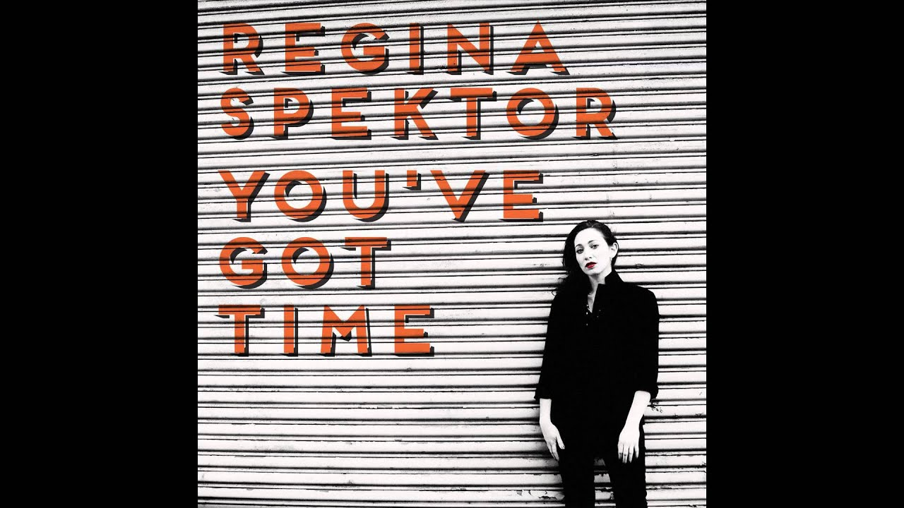 Regina Spektor You ve Got Time [ ficial Audio]