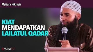 Mutiara Hikmah: Kiat Mendapatkan Lailatul Qadar - Ustadz DR Syafiq Riza Basalamah, MA.