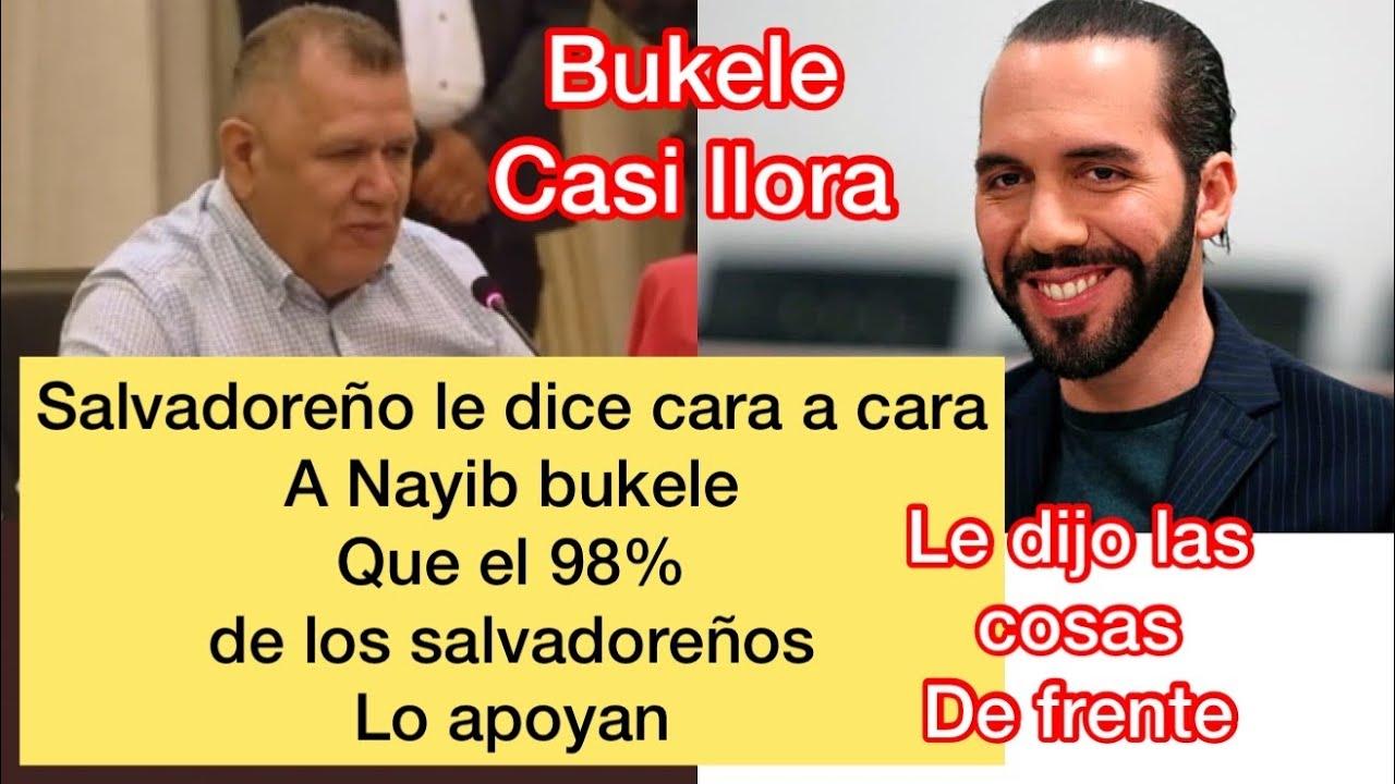 le dice en la cara a nayib bukele que el 98% de los salvadoreños lo apoyan