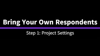 BYO Respondents: Step 1 - Project Settings