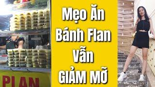 Mẹo Đi Ăn Bánh Flan Giảm Calo Ít Béo Giúp Bạn Giảm Cân Đơn Giản Và Hiệu Quả - Junie HLV Ryan Long