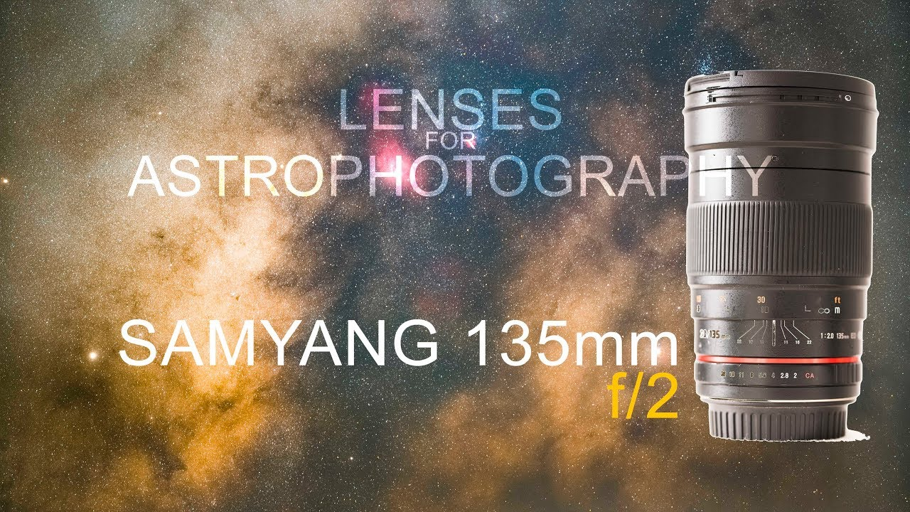 LENSES FOR ASTROPHOTOGRAPHY: Samyang 135mm f2 REVIEW - 4K (UHD)