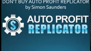 DON'T BUY Auto Profit Replicator by Simon Saunders - Auto Profit Replicator VIDEO REVIEW