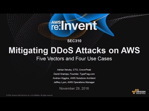 AWS re:Invent 2016: Mitigating DDoS Attacks on AWS: Five Vectors and Four Use Cases (SEC310)