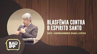 Blasfêmia Contra o Espirito Santo | Baú IPP | Rev. Hernandes Dias Lopes | IPP TV