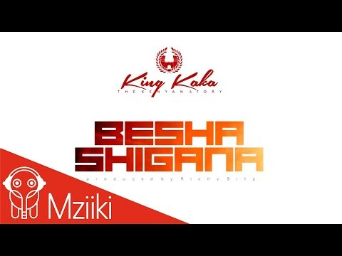 King Kaka -  Besha Shigana (Official Audio)