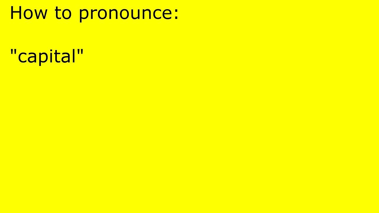 How to pronounce capital - YouTube